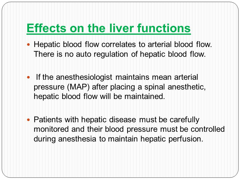 In patients with liver disease either regional or general anesthesia can be given, as long as the MAP is kept close to baseline.