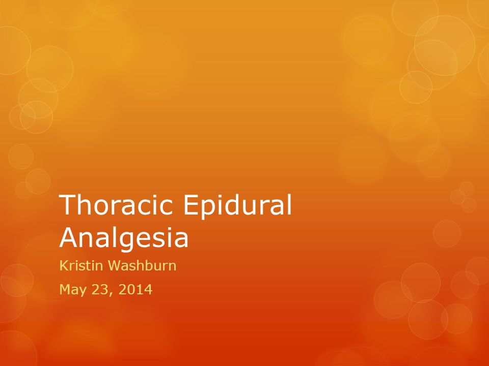 Thoracic Epidural Analgesia Kristin Washburn May 23, 2014