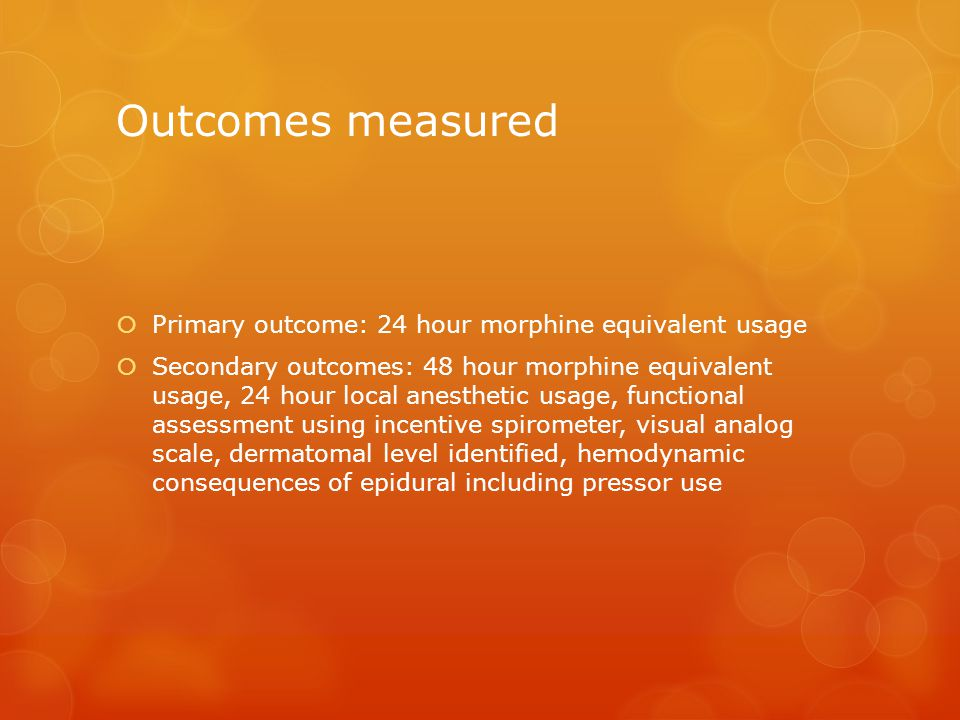 Outcomes measured  Primary outcome: 24 hour morphine equivalent usage  Secondary outcomes: 48 hour morphine equivalent usage, 24 hour local anesthet
