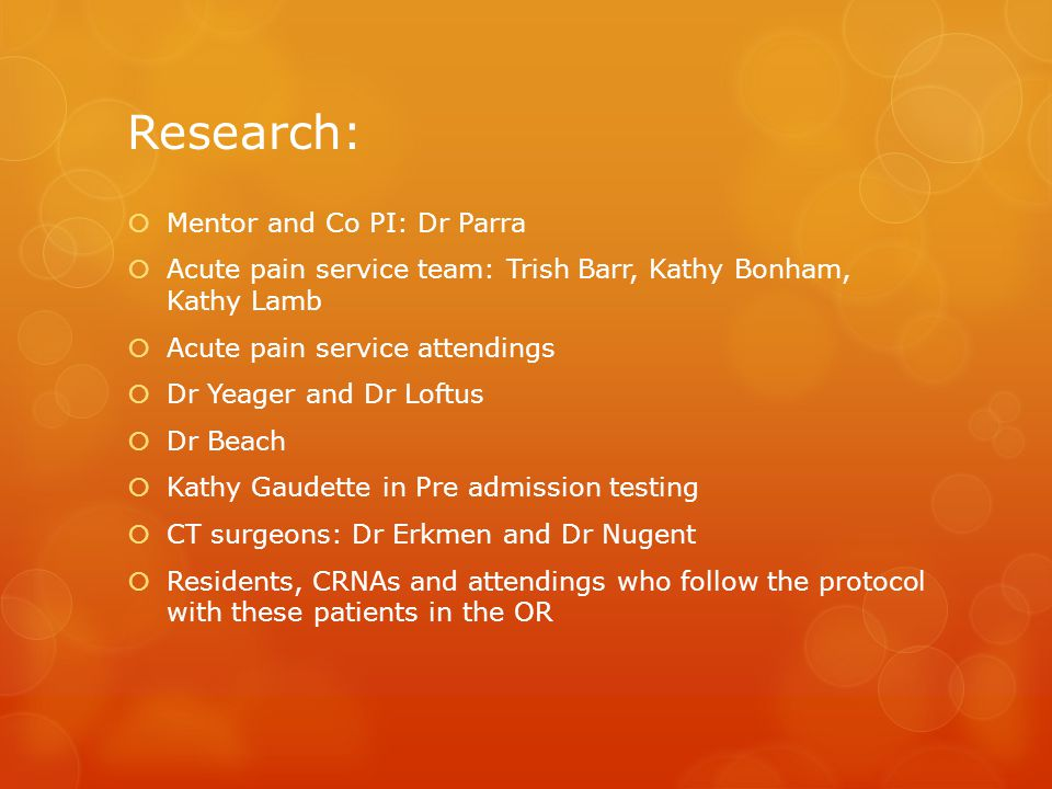 Research:  Mentor and Co PI: Dr Parra  Acute pain service team: Trish Barr, Kathy Bonham, Kathy Lamb  Acute pain service attendings  Dr Yeager and
