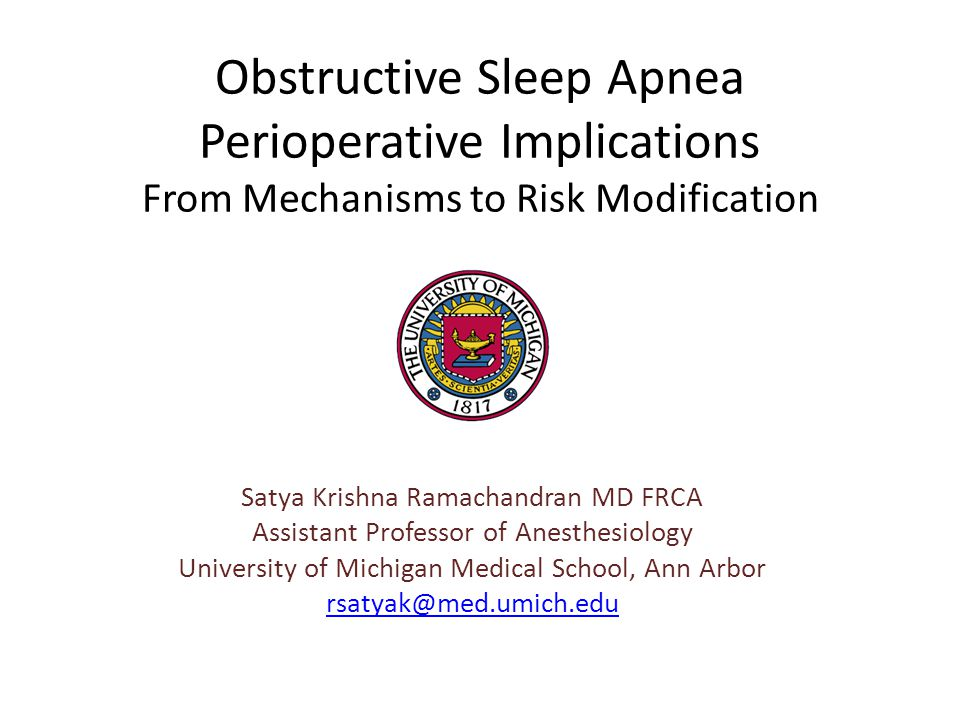 Obstructive Sleep Apnea Perioperative Implications From Mechanisms to Risk Modification Satya Krishna Ramachandran MD FRCA Assistant Professor of Anes