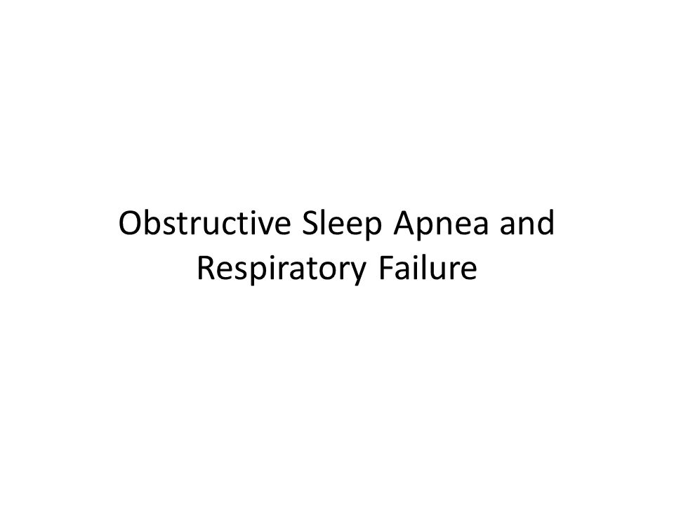 Obstructive Sleep Apnea and Respiratory Failure