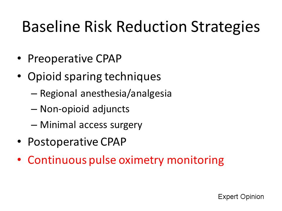 Baseline Risk Reduction Strategies Preoperative CPAP Opioid sparing techniques – Regional anesthesia/analgesia – Non-opioid adjuncts – Minimal access