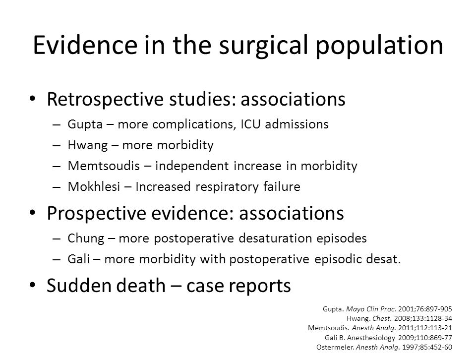 Evidence in the surgical population Retrospective studies: associations – Gupta – more complications, ICU admissions – Hwang – more morbidity – Memtso