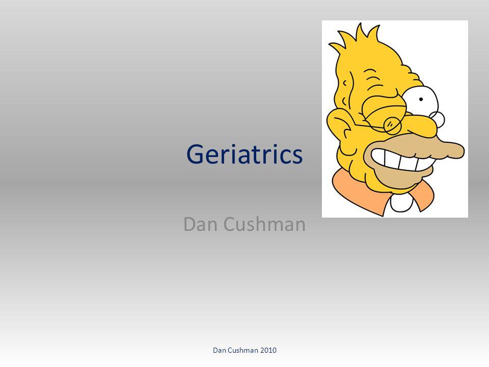 Geriatrics Dan Cushman Dan Cushman 2010