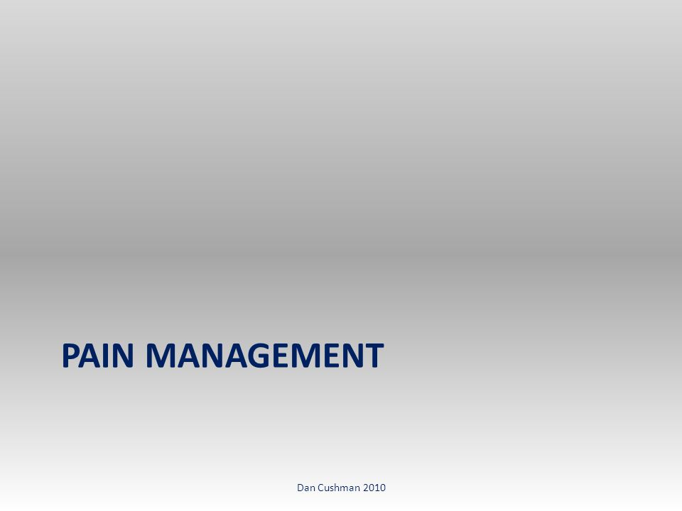 PAIN MANAGEMENT Dan Cushman 2010