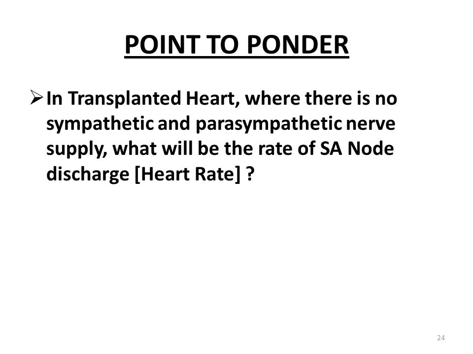 POINT TO PONDER  In Transplanted Heart, where there is no sympathetic and parasympathetic nerve supply, what will be the rate of SA Node discharge [H