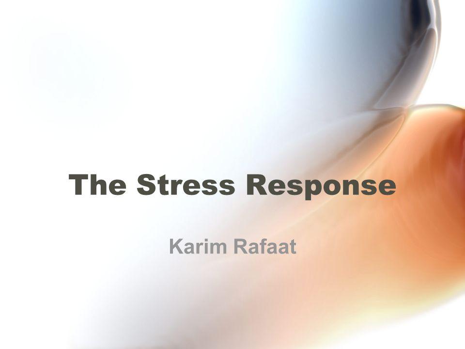 The Stress Response Karim Rafaat
