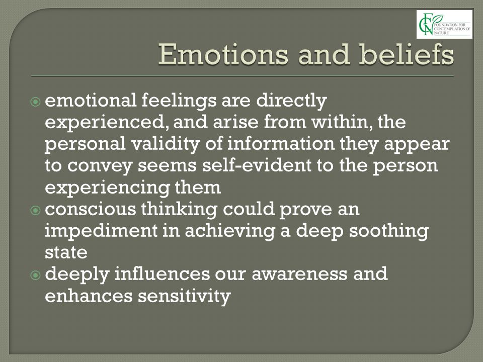  emotional feelings are directly experienced, and arise from within, the personal validity of information they appear to convey seems self-evident to