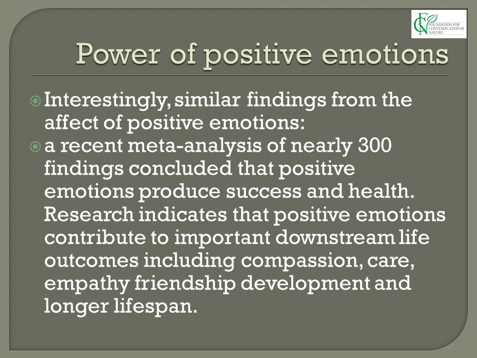  Interestingly, similar findings from the affect of positive emotions:  a recent meta-analysis of nearly 300 findings concluded that positive emotio