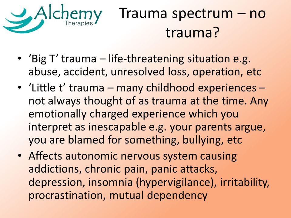 Trauma spectrum – no trauma. 'Big T' trauma – life-threatening situation e.g.