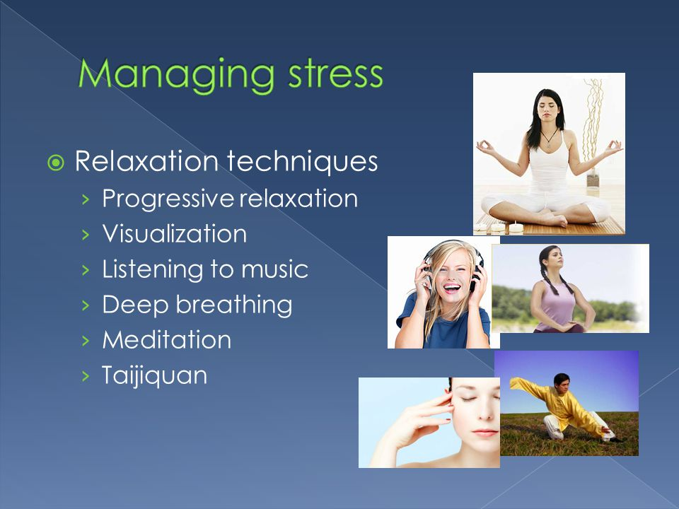  Relaxation techniques › Progressive relaxation › Visualization › Listening to music › Deep breathing › Meditation › Taijiquan