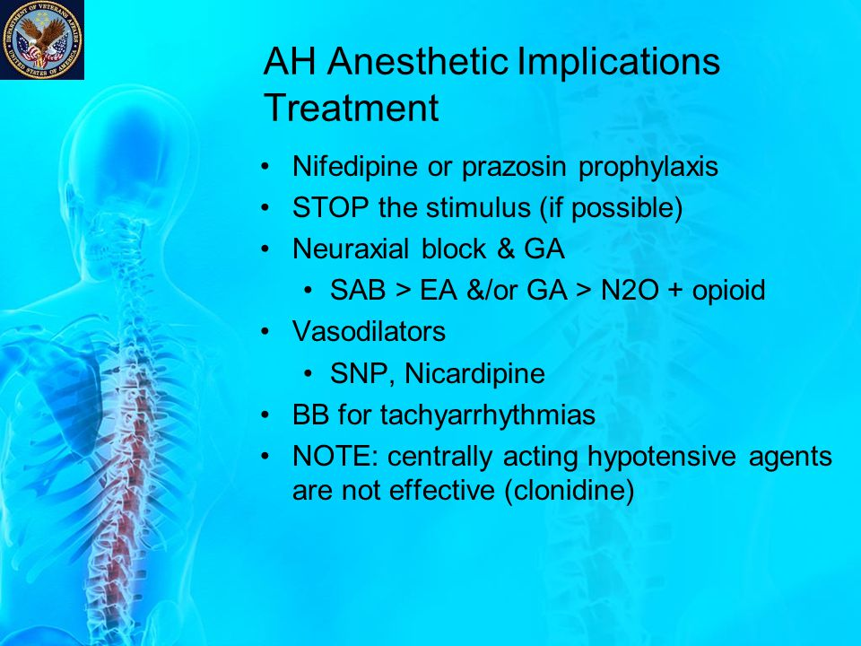 AH Anesthetic Implications Treatment Nifedipine or prazosin prophylaxis STOP the stimulus (if possible) Neuraxial block & GA SAB > EA &/or GA > N2O +