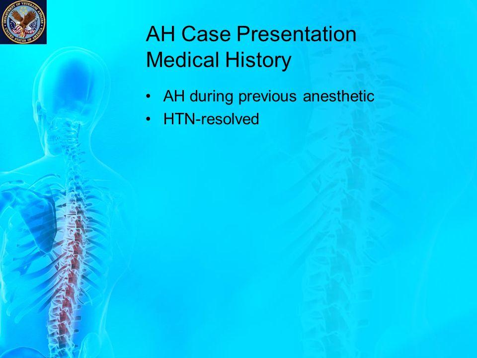 AH Case Presentation Labs & Diagnostics 12-lead EKG: NSR (01/2013) BMP: WNL Hgb: 11.1 Hct: 36.0 Plt: 157 INR 1.2 HR: 63BP: 123/73RR: 16SpO2: 98%T: 36.6˚C