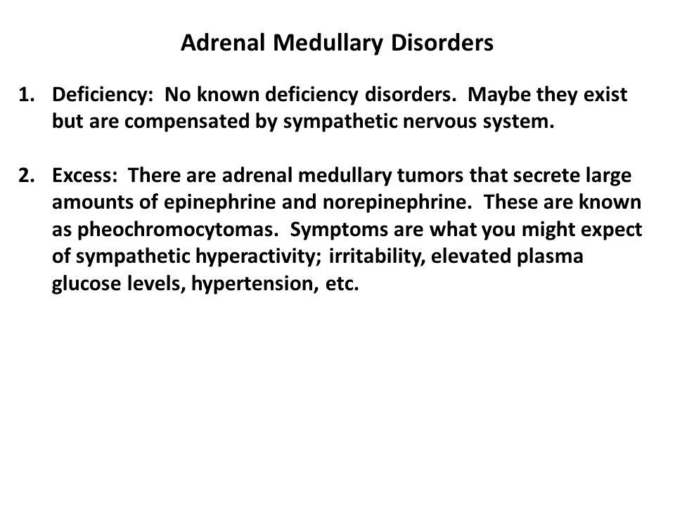 Adrenal Medullary Disorders 1.Deficiency: No known deficiency disorders.
