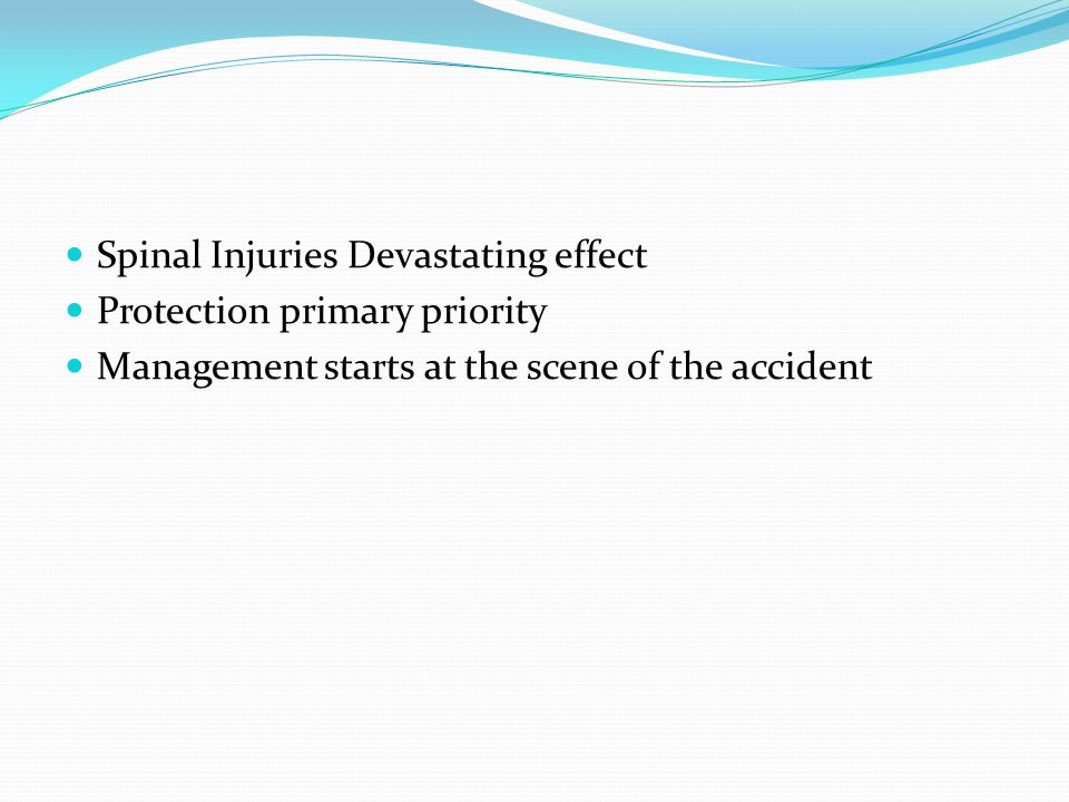 Spinal Injuries Devastating effect Protection primary priority Management starts at the scene of the accident