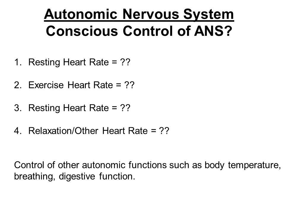 Autonomic Nervous System Conscious Control of ANS.