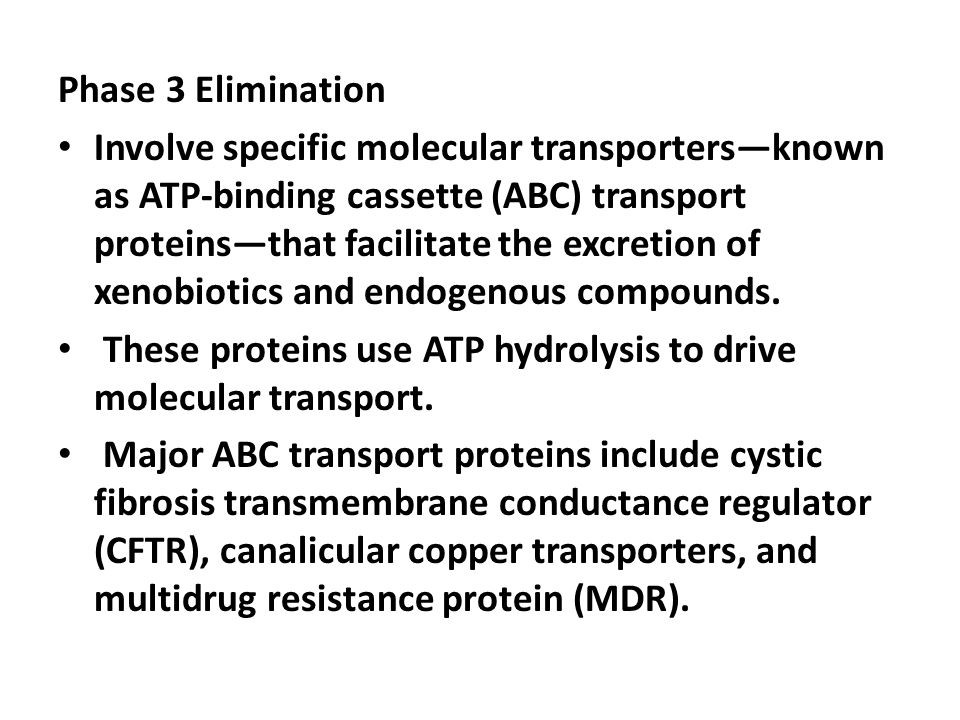 Phase 3 Elimination Involve specific molecular transporters—known as ATP-binding cassette (ABC) transport proteins—that facilitate the excretion of xenobiotics and endogenous compounds.