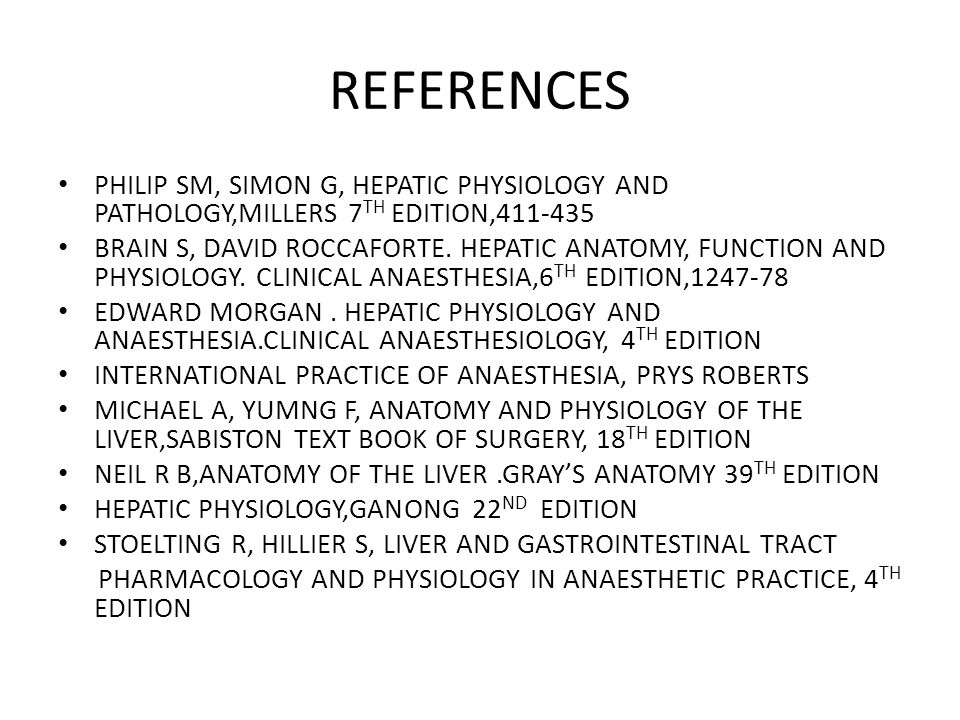 REFERENCES PHILIP SM, SIMON G, HEPATIC PHYSIOLOGY AND PATHOLOGY,MILLERS 7 TH EDITION,411-435 BRAIN S, DAVID ROCCAFORTE.