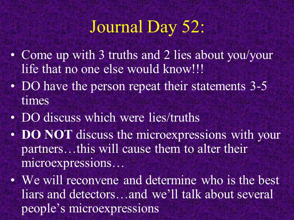 Journal Day 52: Come up with 3 truths and 2 lies about you/your life that no one else would know!!.