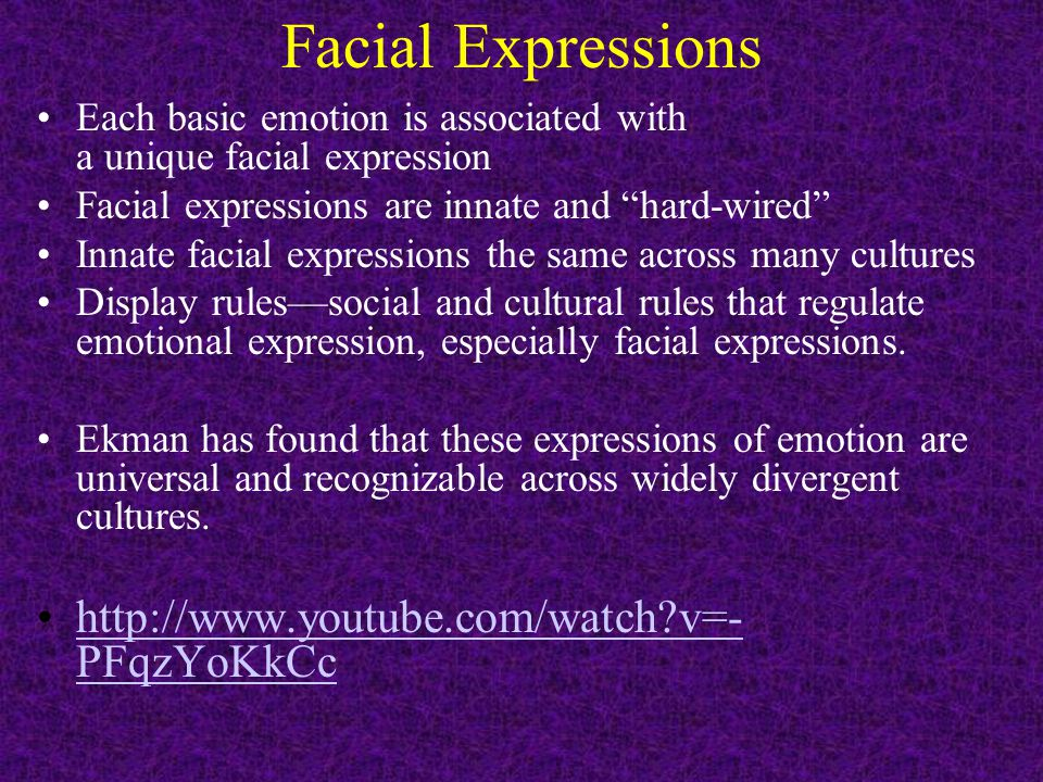 """Facial Expressions Each basic emotion is associated with a unique facial expression Facial expressions are innate and """"hard-wired"""" Innate facial expre"""