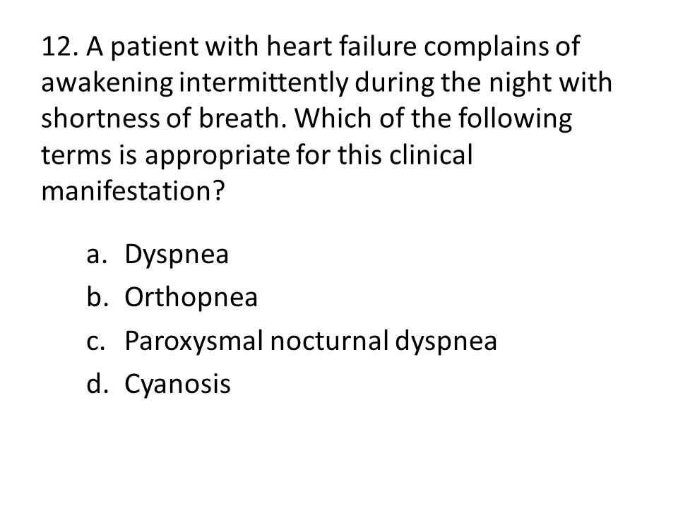 12. A patient with heart failure complains of awakening intermittently during the night with shortness of breath. Which of the following terms is appr