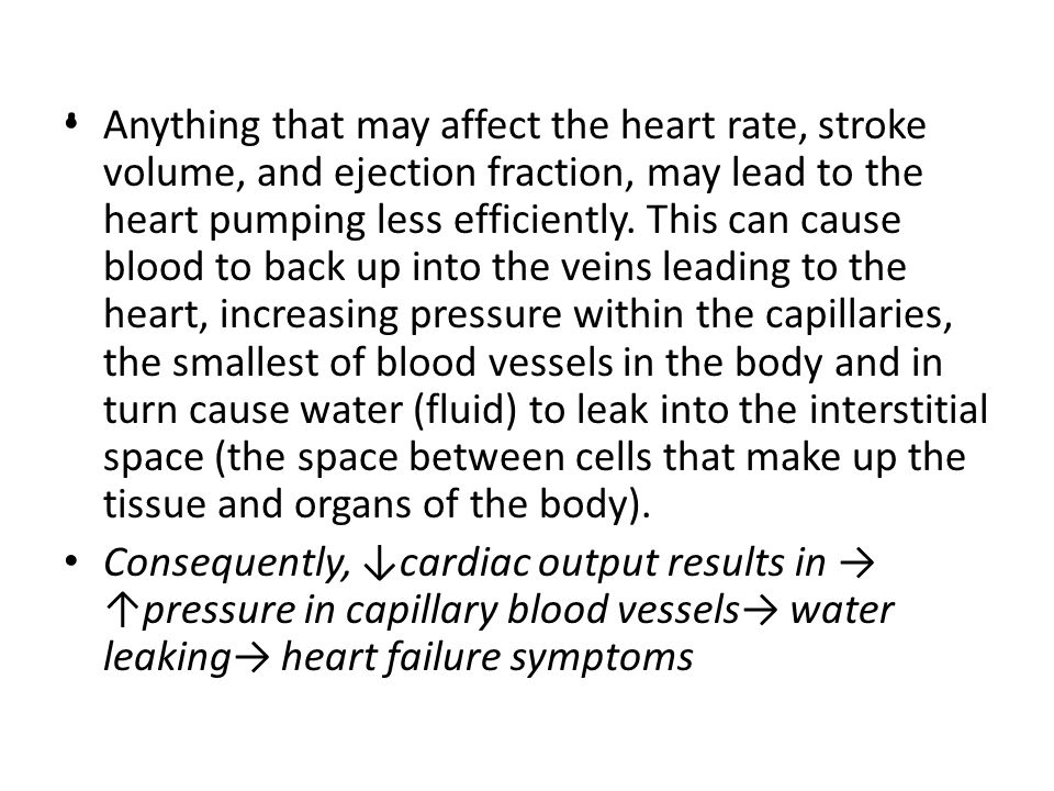 . Anything that may affect the heart rate, stroke volume, and ejection fraction, may lead to the heart pumping less efficiently. This can cause blood