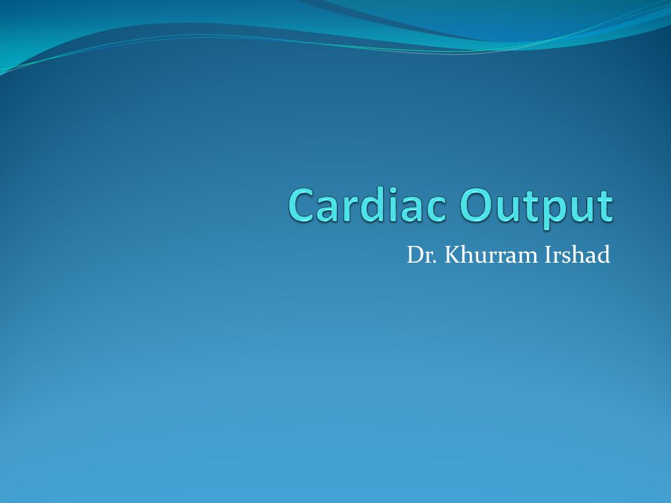 Cardiac Output Amount of blood pumped out by each ventricle in each minute Cardiac Output = Stroke volume X H.R