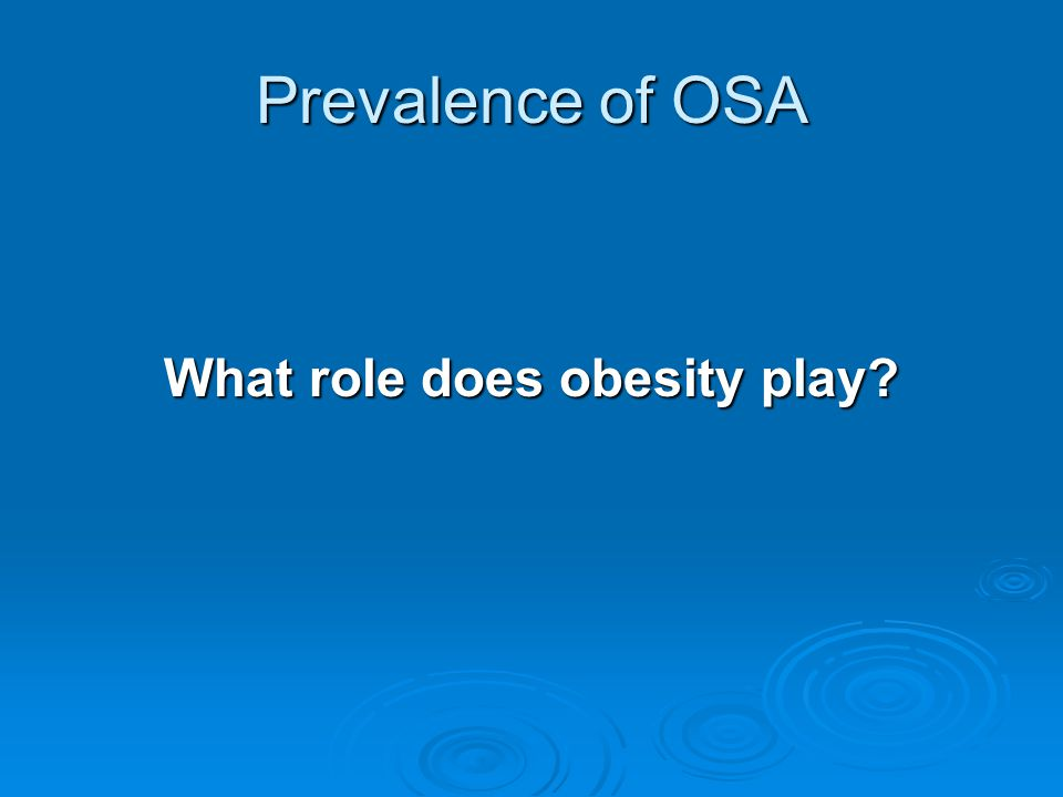 Prevalence of OSA What role does obesity play