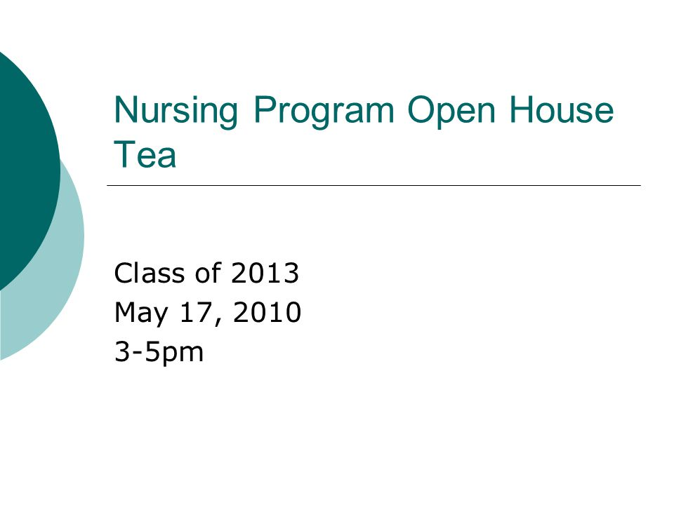 Nursing Program Open House Tea Class of 2013 May 17, 2010 3-5pm