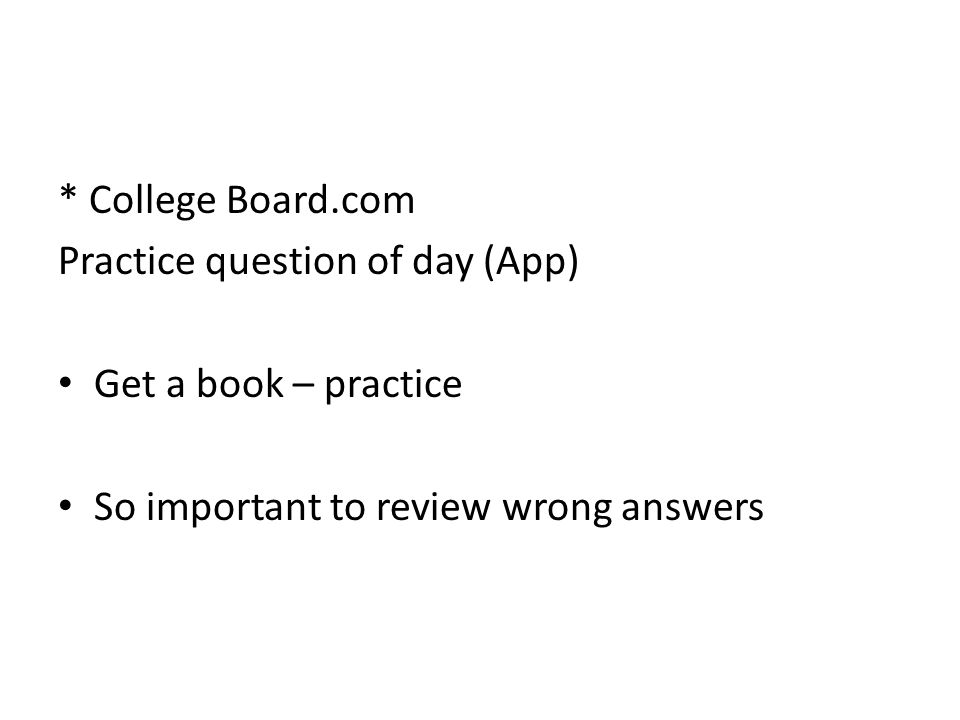 * College Board.com Practice question of day (App) Get a book – practice So important to review wrong answers