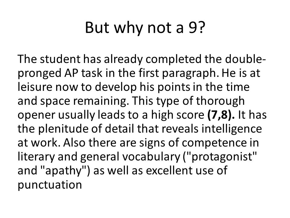 But why not a 9? The student has already completed the double- pronged AP task in the first paragraph. He is at leisure now to develop his points in t