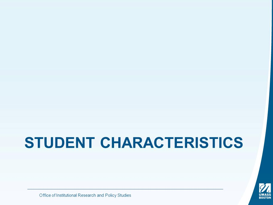STUDENT CHARACTERISTICS Office of Institutional Research and Policy Studies