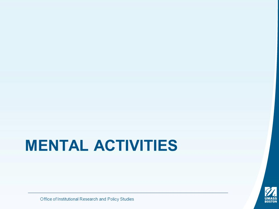 MENTAL ACTIVITIES Office of Institutional Research and Policy Studies