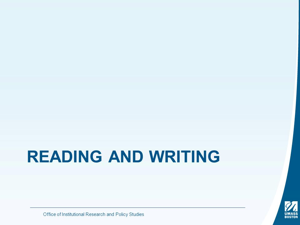 READING AND WRITING Office of Institutional Research and Policy Studies