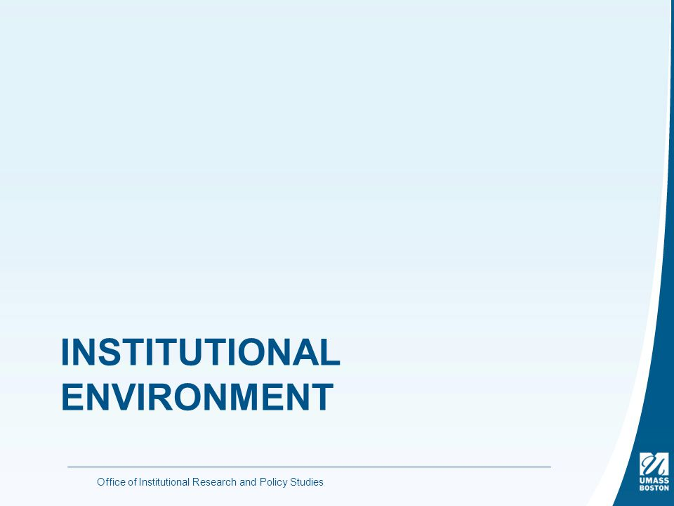 INSTITUTIONAL ENVIRONMENT Office of Institutional Research and Policy Studies