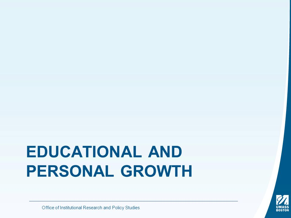 EDUCATIONAL AND PERSONAL GROWTH Office of Institutional Research and Policy Studies