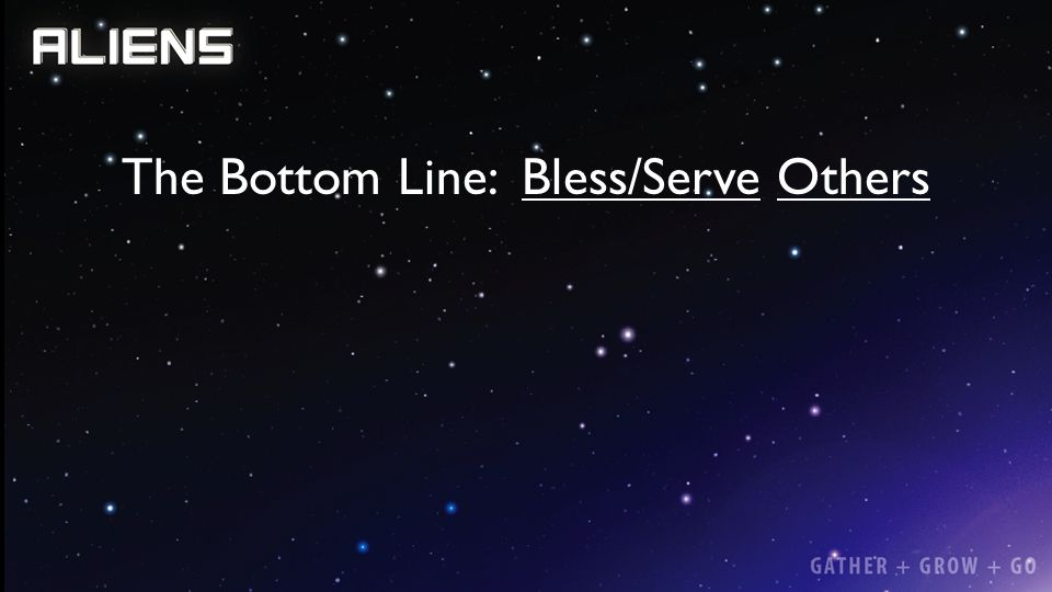 The Bottom Line: Bless/Serve Others