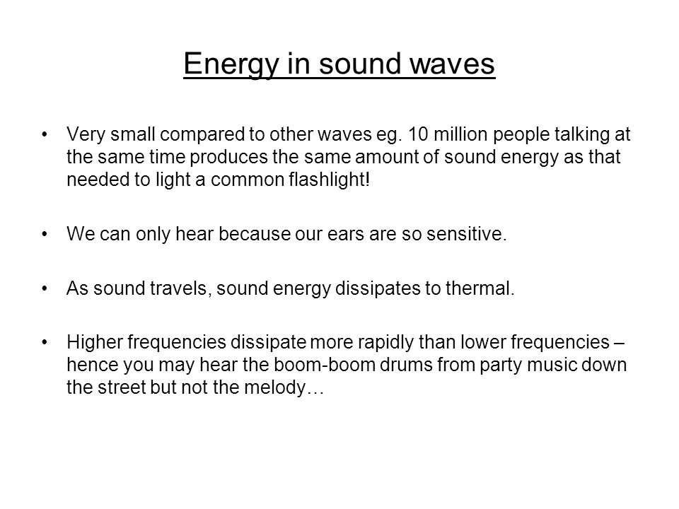 Energy in sound waves Very small compared to other waves eg.