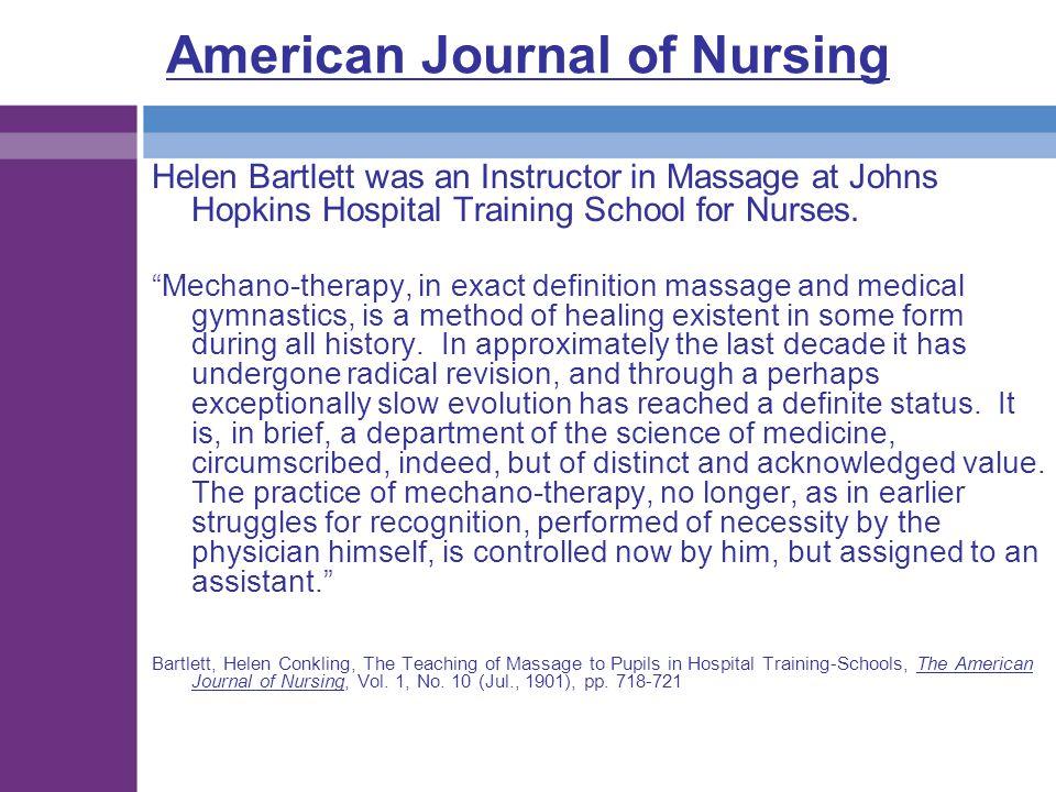 "American Journal of Nursing Helen Bartlett was an Instructor in Massage at Johns Hopkins Hospital Training School for Nurses. ""Mechano-therapy, in exa"