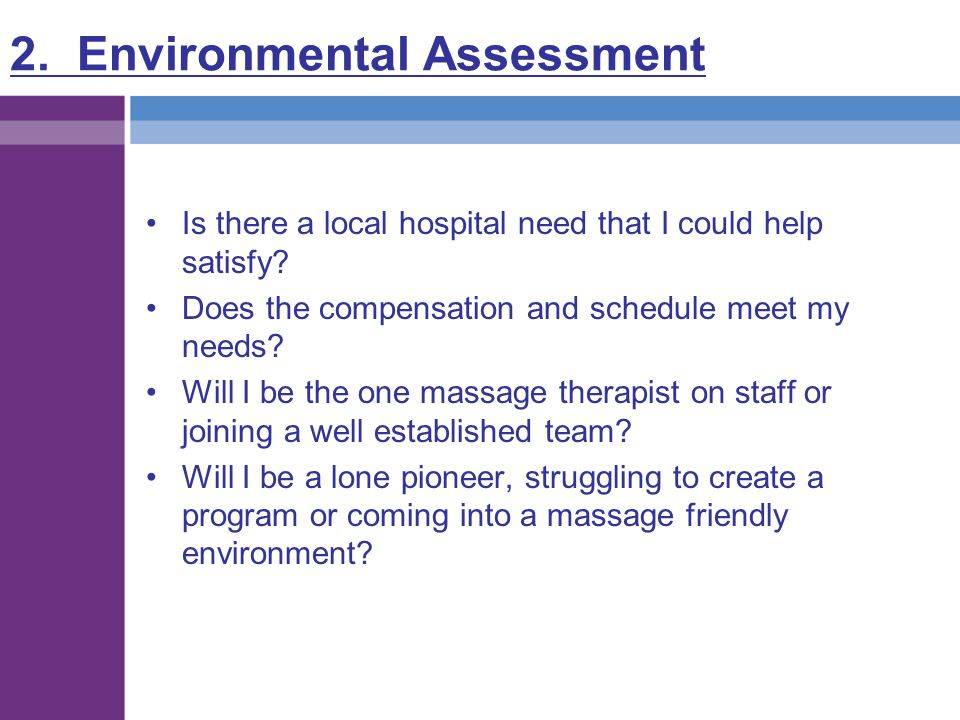 2. Environmental Assessment Is there a local hospital need that I could help satisfy? Does the compensation and schedule meet my needs? Will I be the