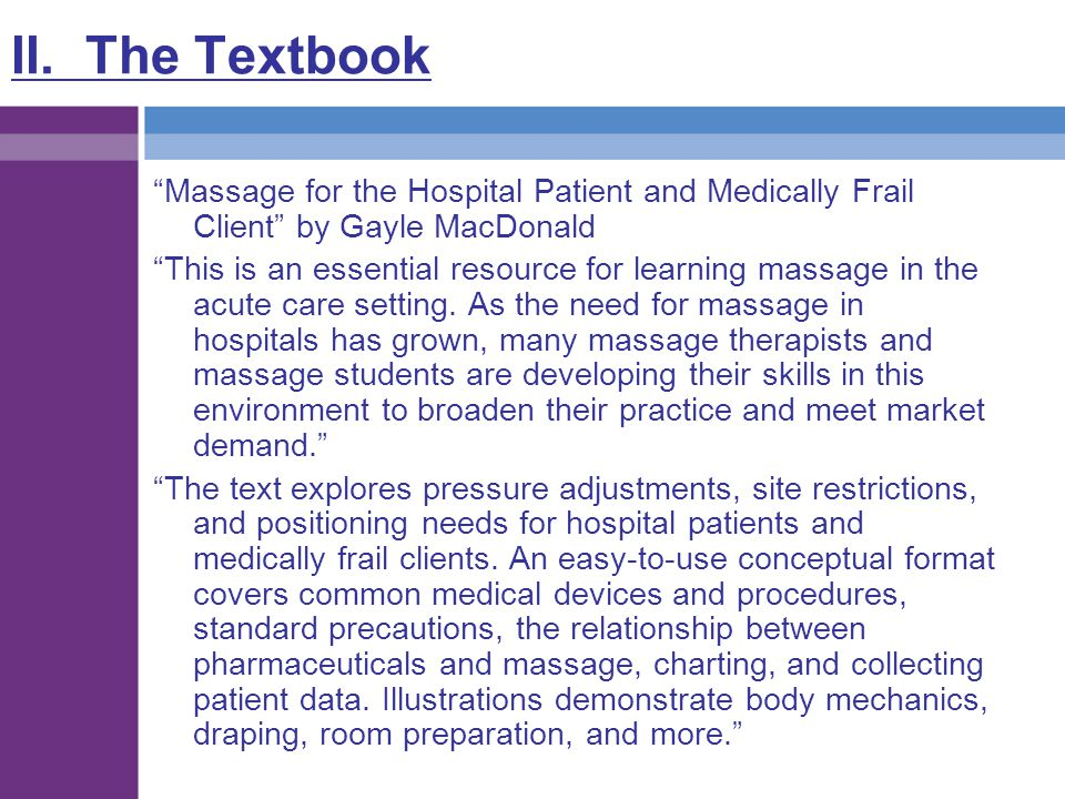 """II. The Textbook """"Massage for the Hospital Patient and Medically Frail Client"""" by Gayle MacDonald """"This is an essential resource for learning massage"""