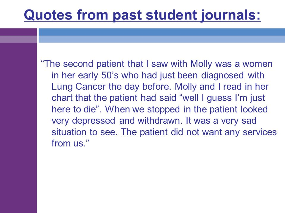 """Quotes from past student journals: """"The second patient that I saw with Molly was a women in her early 50's who had just been diagnosed with Lung Cance"""