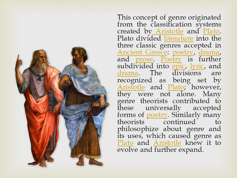 This concept of genre originated from the classification systems created by Aristotle and Plato.