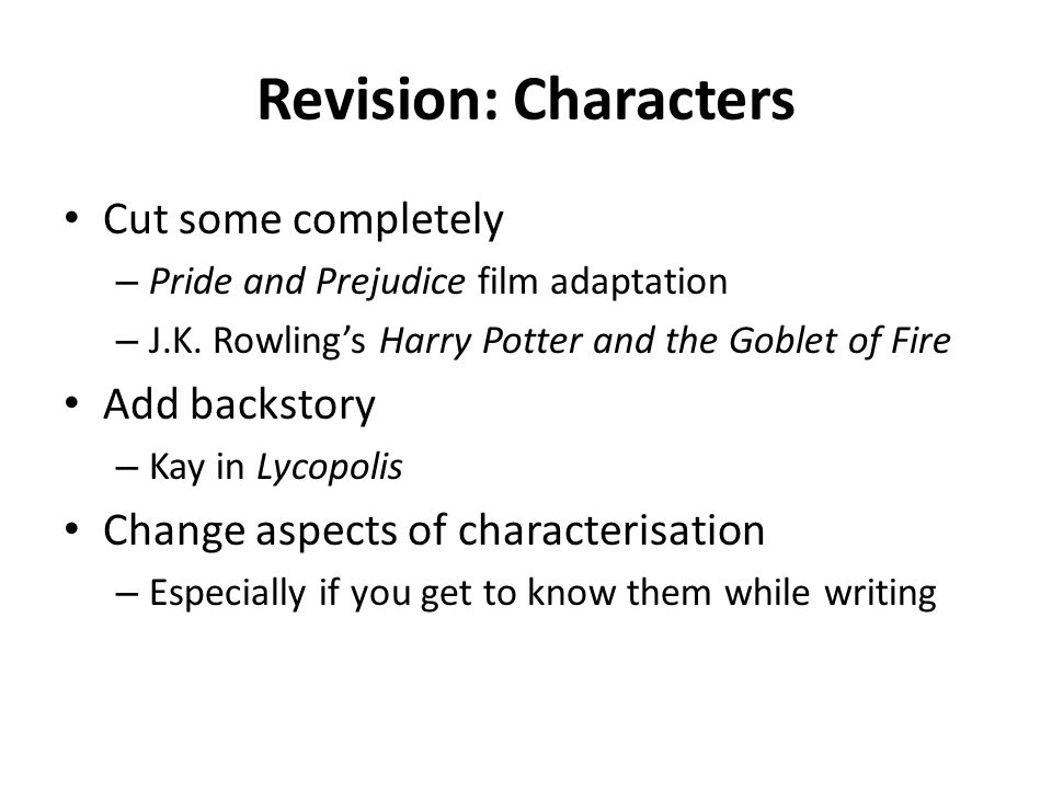 Revision: Characters Cut some completely – Pride and Prejudice film adaptation – J.K. Rowling's Harry Potter and the Goblet of Fire Add backstory – Ka