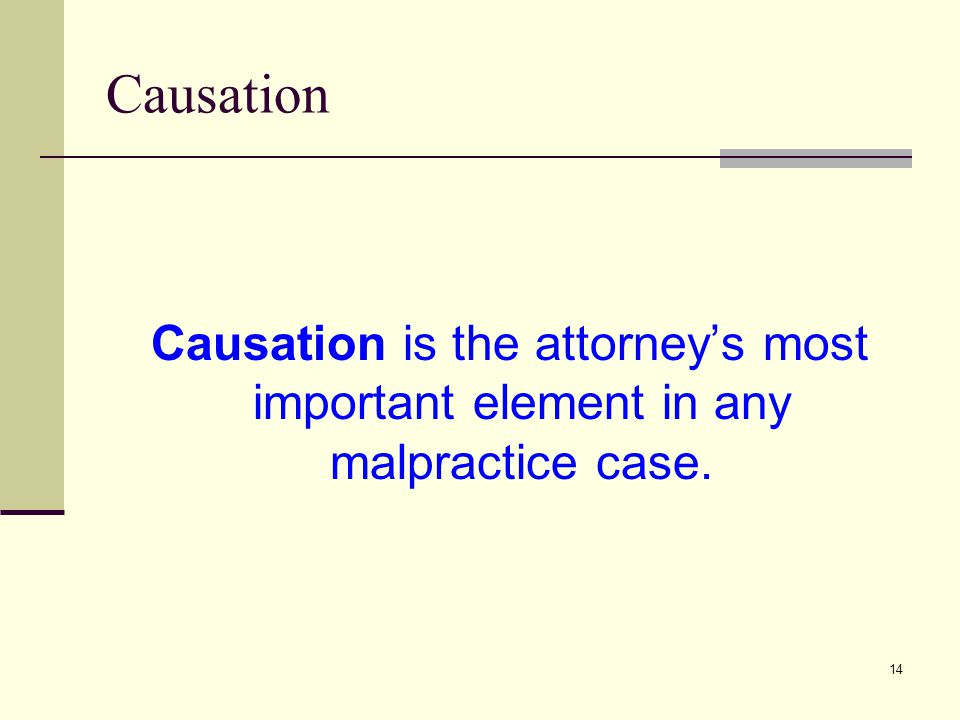 15 Causation Principles  The forseeability issue: was it foreseeable that a particular act could cause harm or damage.