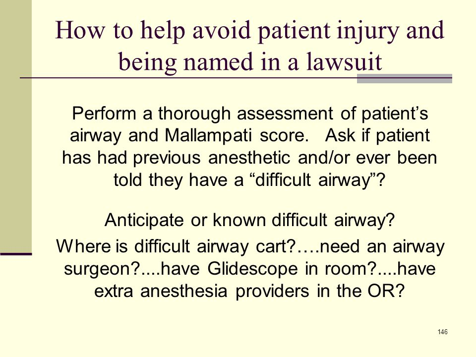 147 How to help avoid patient injury and being named in a lawsuit Address specific risks based on patient's medical/surgical history.