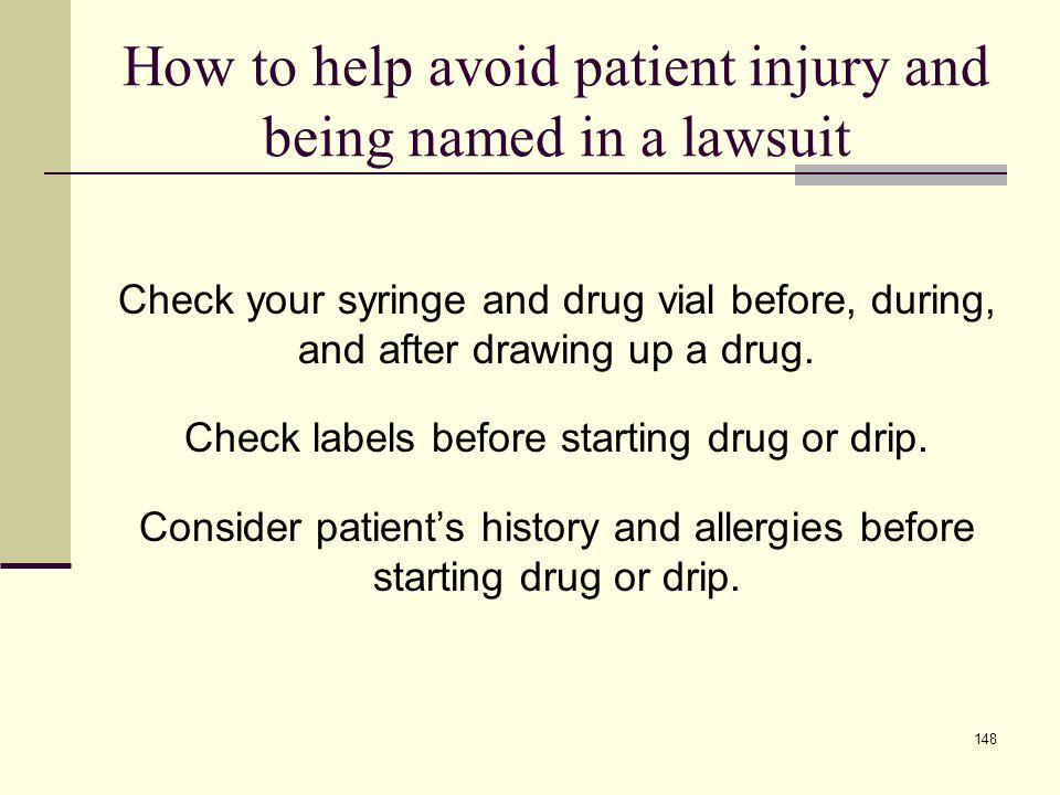 149 How to help avoid patient injury and being named in a lawsuit Monitor the patient's physiologic condition as appropriate for the anesthetic.