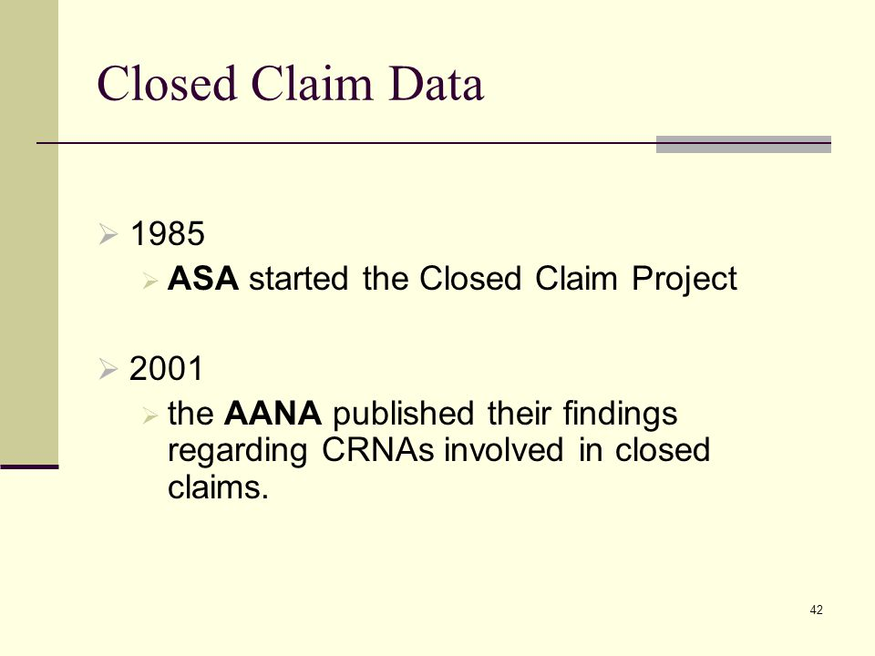 43 Closed Claim data  This data has led to higher standards of care and mandatory monitoring.