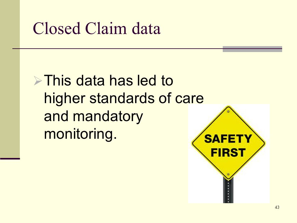 Closed Claim Data  Using this information can help to  improve clinical practice  evaluate new therapies  anticipate problems 44